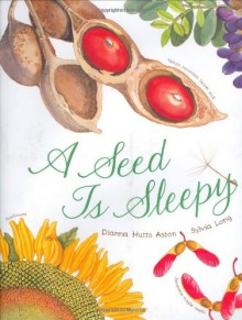 A Seed Is Sleepy - Dianna Hutts Aston
