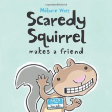 Scaredy Squirrel Makes a Friend - Mélanie Watt