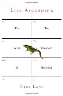Life Ascending: The Ten Great Inventions of Evolution - Nick Lane