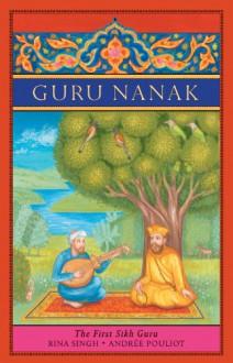 Guru Nanak: The First Sikh Guru - Rina Singh, Andree Pouliot