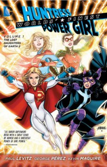 Worlds' Finest, Vol. 1: The Lost Daughters of Earth 2 - Paul Levitz, George Pérez, Kevin McGuire