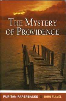 The Mystery of Providence (Puritan Paperbacks) - John Flavel