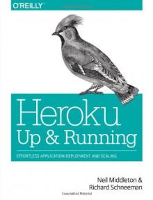 Heroku: Up and Running - Neil Middleton;Richard Schneeman