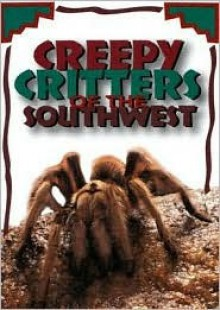 Creepy Critters of the Southwest - David George Gordon
