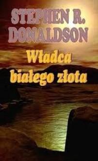Władca białego złota - Stephen R. Donaldson