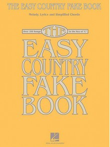 The Easy Country Fake Book: Melody, Lyrics and Simplified Chords: Over 100 Songs in the Key of C - Hal Leonard Publishing Company
