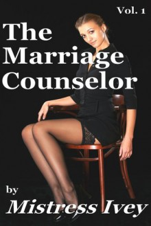The Marriage Counselor (Vol.1) - Mistress Ivey