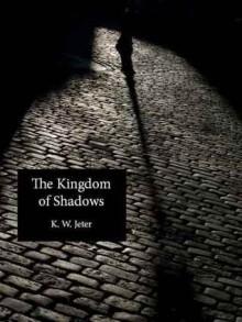 The Kingdom of Shadows - K.W. Jeter