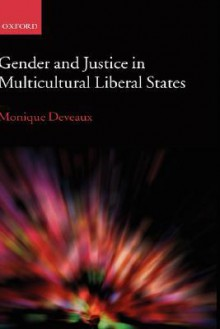 Gender and Justice in Multicultural Liberal States - Monique Deveaux
