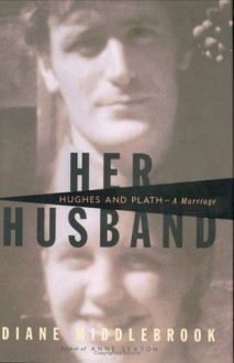 Her Husband: Hughes and Plath - A Marriage - Diane Wood Middlebrook