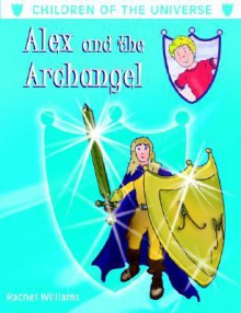 Alex and the Archangel - Rachel Williams, Jan Konopka