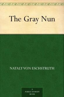 The Gray Nun - Nataly Von Eschstruth, Lionel Strachey