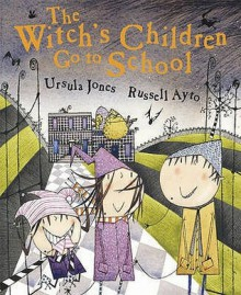 The Witch's Children Go To School - Ursula Jones, Russell Ayto