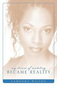 My Dream of Modeling Became Reality: Lamonda Wilson - Lamonda Wilson