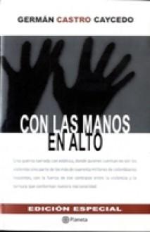 Con las manos en alto - Germán Castro Caycedo