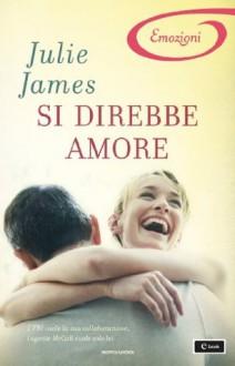 Si direbbe amore - Julie James, Lucia Rebuscini