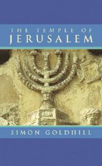The Temple of Jerusalem - Simon Goldhill