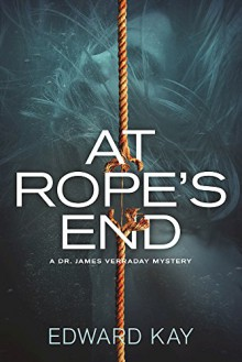 At Rope's End: A Dr. James Verraday Mystery - Edward Kay