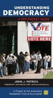 Understanding Democracy: A Hip Pocket Guide - John J. Patrick
