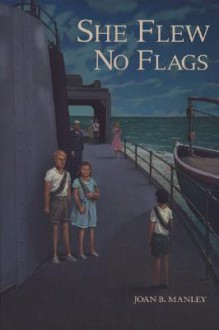 She Flew No Flags - Joan B. Manley