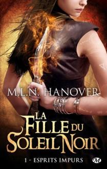 Esprits impurs (La fille du soleil noir, #1) - M.L.N. Hanover, Lorène Lenoir