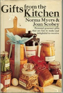 Gifts from the Kitchen - Norma Myers, Joan Scobey
