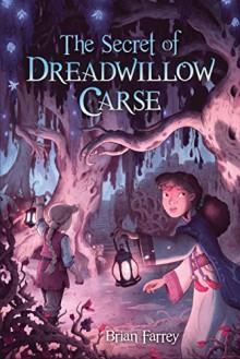 The Secret of Dreadwillow Carse - Brian Farrey