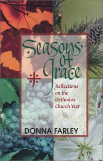 Seasons Of Grace, Reflections On The Orthodox Church Year - Donna Farley