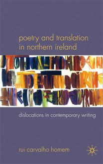 Poetry and Translation in Northern Ireland: Dislocations in Contemporary Writing - Rui Carvalho Homem