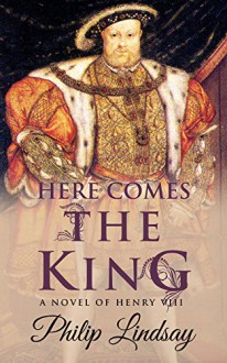 Here Comes the King - Philip Lindsay