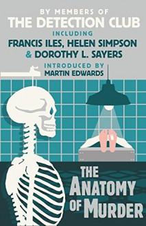 The Anatomy of Murder - Dorothy L. Sayers,Francis Iles,John Rhode,Freeman Wills Croft,The Detection Club,Helen Simpson