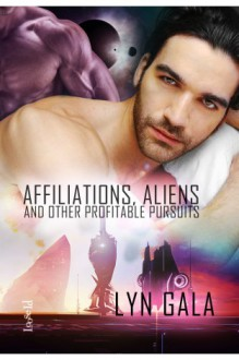 Affiliations, Aliens, and Other Profitable Pursuits - Lyn Gala