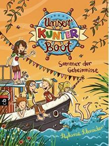 Unser Kunterboot - Sommer der Geheimnisse (Die Kunterboot-Reihe, Band 1) - Stephanie Schneider,Nina Dulleck
