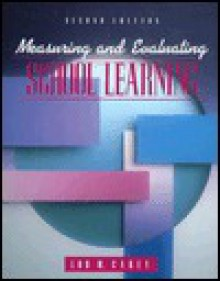 Measuring And Evaluating School Learning - Lou M. Carey