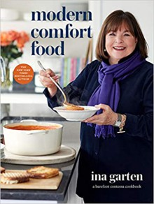 Modern Comfort Food: A Barefoot Contessa Cookbook - Ina Garten