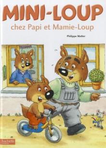 Mini-Loup Chez Papi Et Mamie-Loup - Philippe Matter