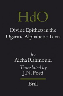 Divine Epithets in the Ugaritic Alphabetic Texts - Aicha Rahmouni