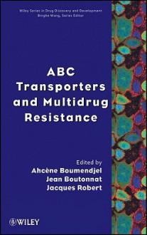 ABC Transporters and Multidrug Resistance - Ahcene Boumendjel, Jacques Robert, Jean Boutonnat