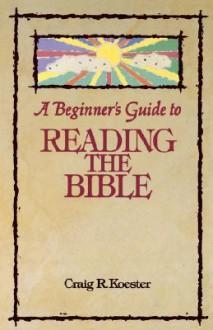 Beginners Guide Reading Bible - Craig R. Koester