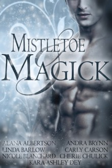 Mistletoe and Magick - Alana Albertson, Linda Barlow, Nicole Blanchard, Andra Brynn, Carly Carson, Cherie Chulick, Kara Ashley Dey