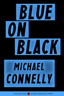 Blue on Black (A Mulholland / Strand Magazine Short) - Michael Connelly