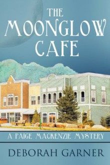 The Moonglow Cafe: A Paige MacKenzie Mystery - Deborah Garner