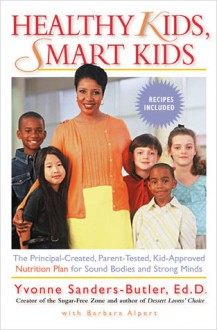 Healthy Kids, Smart Kids: The Principal-Created, Parent-Tested, Kid-Approved Nutrition Plan for SoundBodies and Strong Minds - Yvonne Sanders-Butler, Barbara Alpert