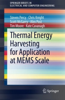 Thermal Energy Harvesting for Application at Mems Scale - Steven Percy, Chris Knight, Scott McGarry, Alex Post, Tim Moore, Kate Cavanagh
