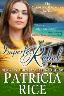 Imperfect Rebel (The Carolina Magnolia Series, Book 2) - Patricia Rice