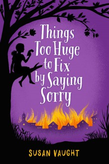Things Too Huge to Fix by Saying Sorry - Susan Vaught