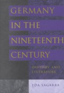 Germany in the Nineteenth Century: History and Literature - Eda Sagarra