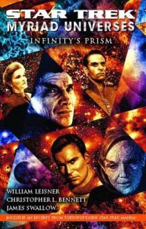 Star Trek: Myriad Universes: Infinity's Prism (Bk. 1) - William Leisner,Christopher L. Bennett,James Swallow