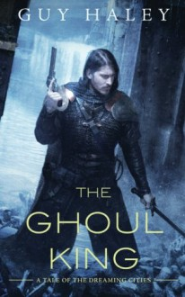 The Ghoul King: A Story of the Dreaming Cities - Guy Haley