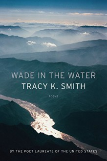 Wade in the Water - Tracy K. Smith